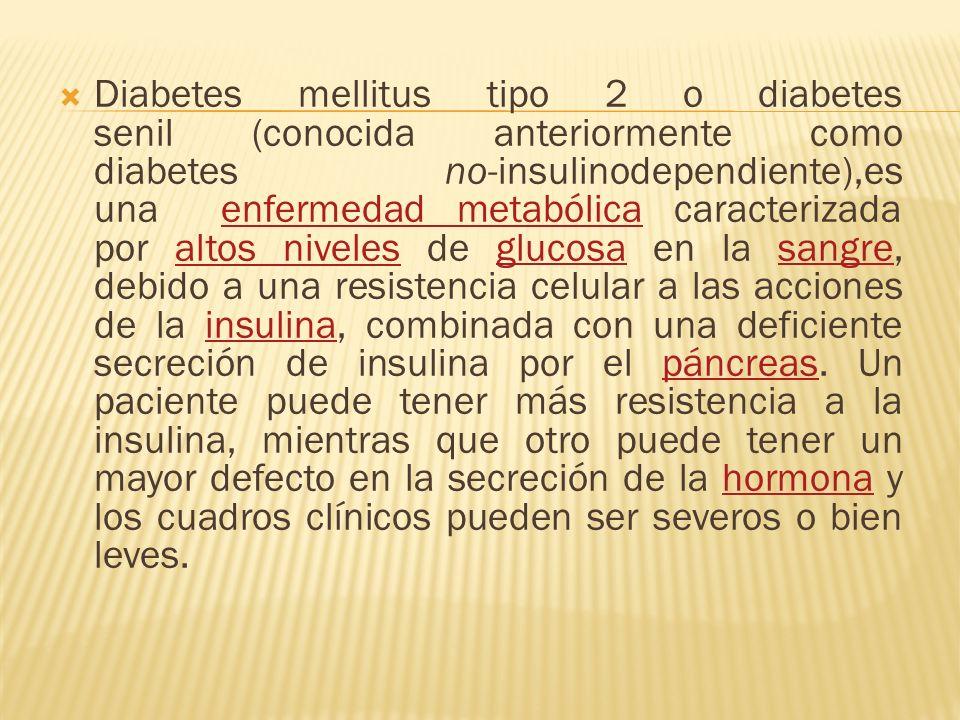 Diabetes mellitus tipo 2 o diabetes senil (conocida anteriormente como diabetes no-insulinodependiente),es una enfermedad metabólica caracterizada por