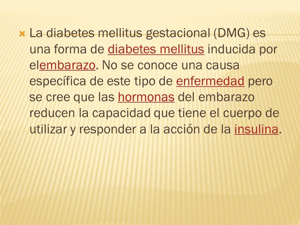 La diabetes mellitus gestacional (DMG) es una forma de diabetes mellitus inducida por elembarazo. No se conoce una causa específica de este tipo de en