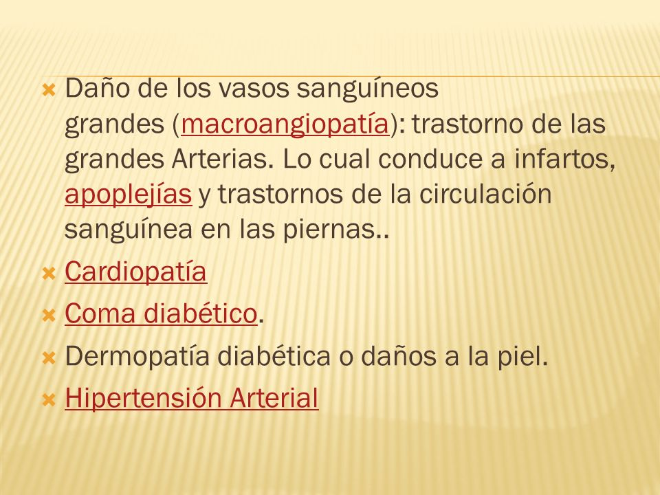 Daño de los vasos sanguíneos grandes (macroangiopatía): trastorno de las grandes Arterias. Lo cual conduce a infartos, apoplejías y trastornos de la c