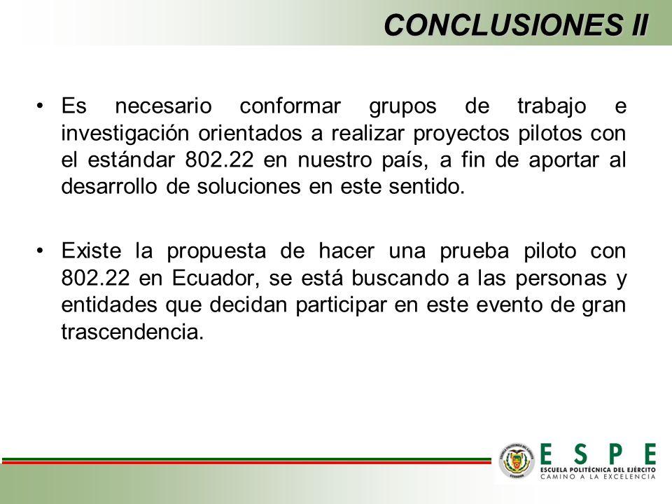 Es necesario conformar grupos de trabajo e investigación orientados a realizar proyectos pilotos con el estándar 802.22 en nuestro país, a fin de aportar al desarrollo de soluciones en este sentido.