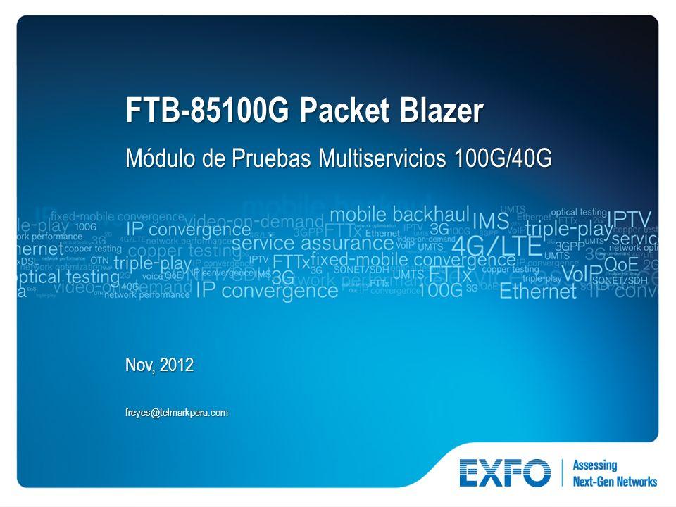 1 © 2010 EXFO Inc. All rights reserved. FTB-85100G Packet Blazer Módulo de Pruebas Multiservicios 100G/40G Nov, 2012 freyes@telmarkperu.com