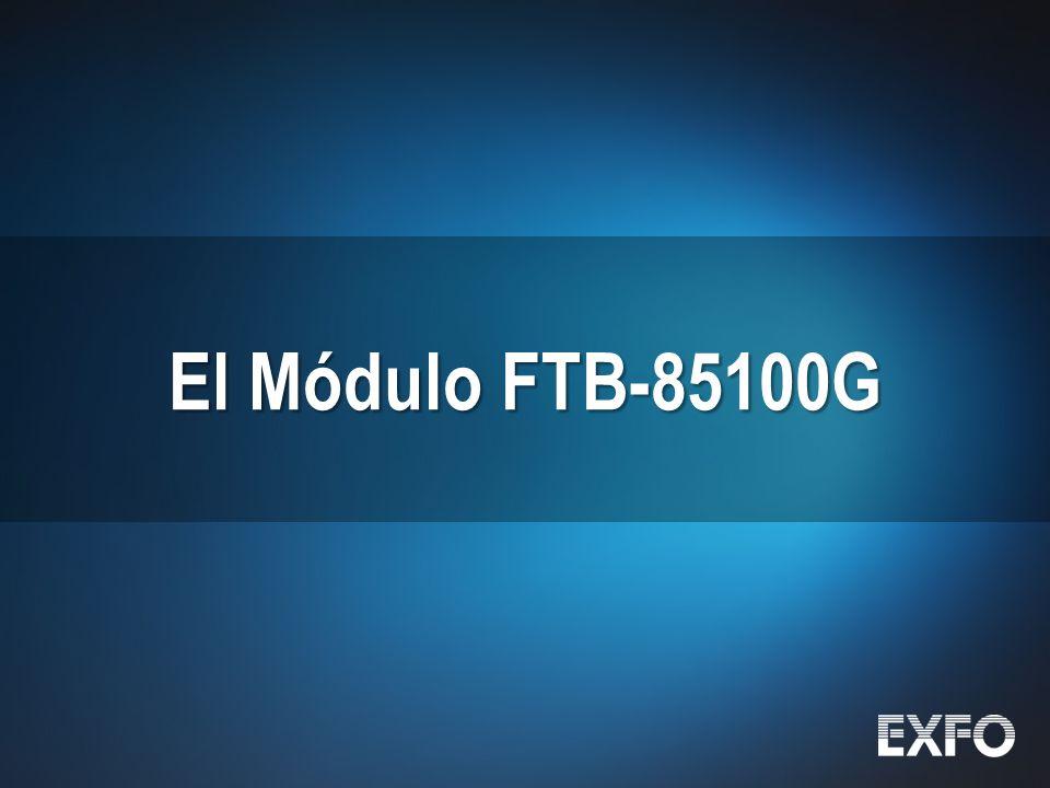 10 © 2010 EXFO Inc. All rights reserved. El Módulo FTB-85100G