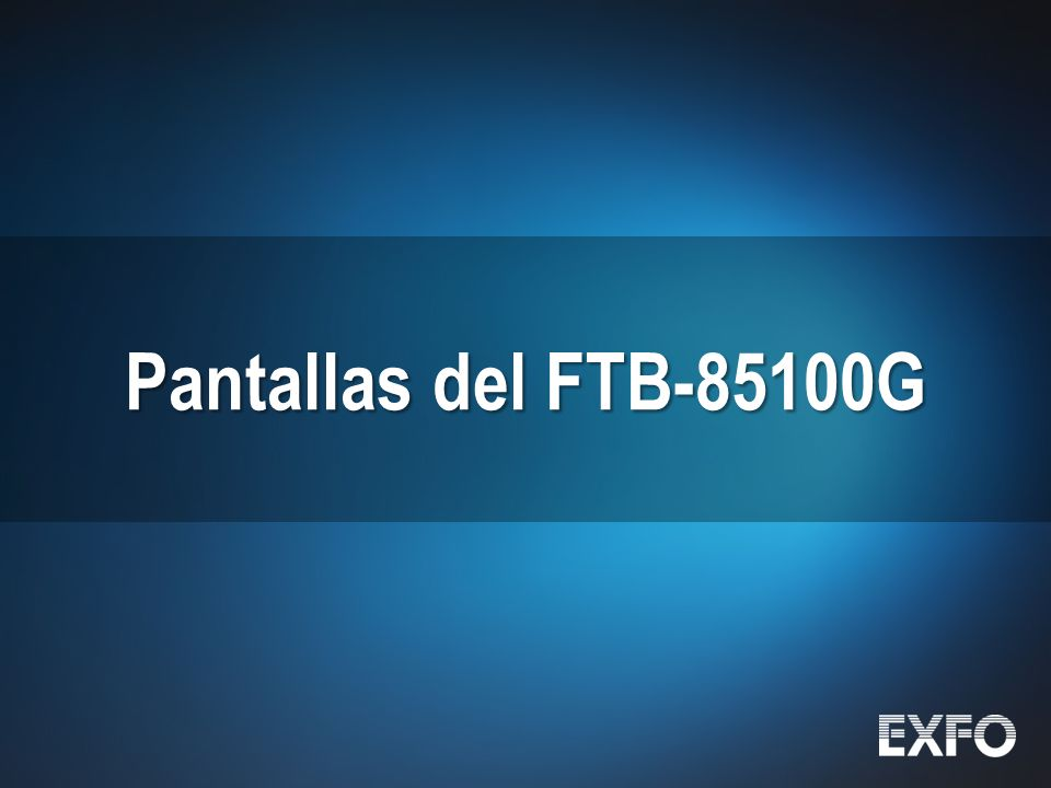 22 © 2010 EXFO Inc. All rights reserved. Pantallas del FTB-85100G