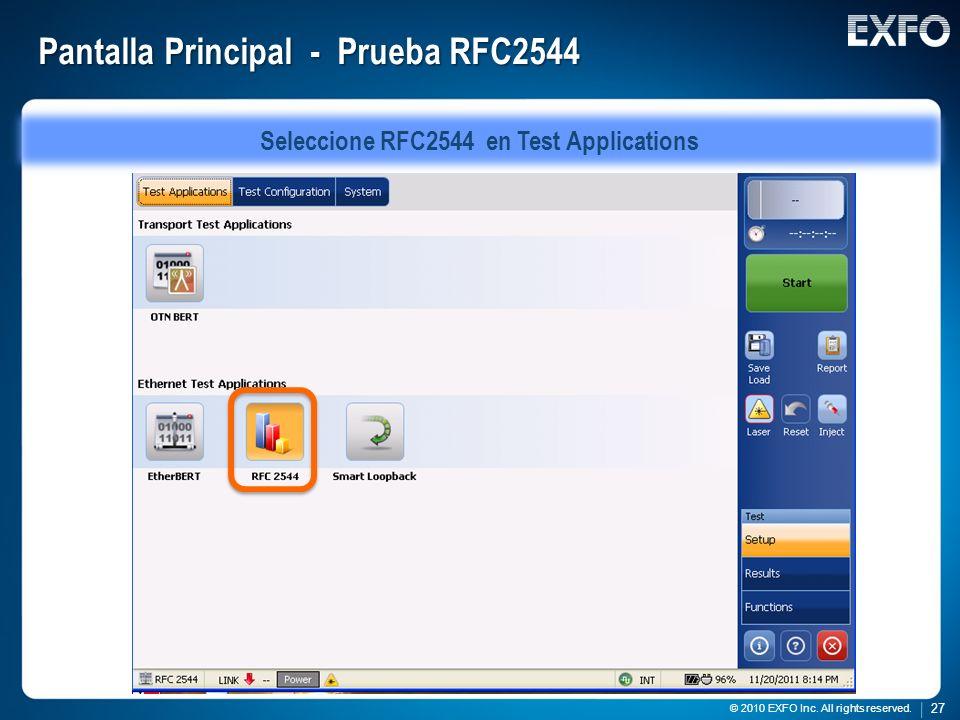 27 © 2010 EXFO Inc. All rights reserved. 27 © 2010 EXFO Inc. All rights reserved. Pantalla Principal - Prueba RFC2544 Seleccione RFC2544 en Test Appli
