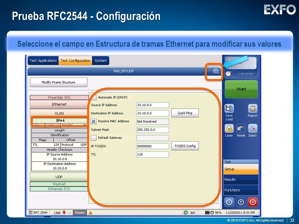 32 © 2010 EXFO Inc. All rights reserved. 32 © 2010 EXFO Inc. All rights reserved. Prueba RFC2544 - Configuración Seleccione el campo en Estructura de