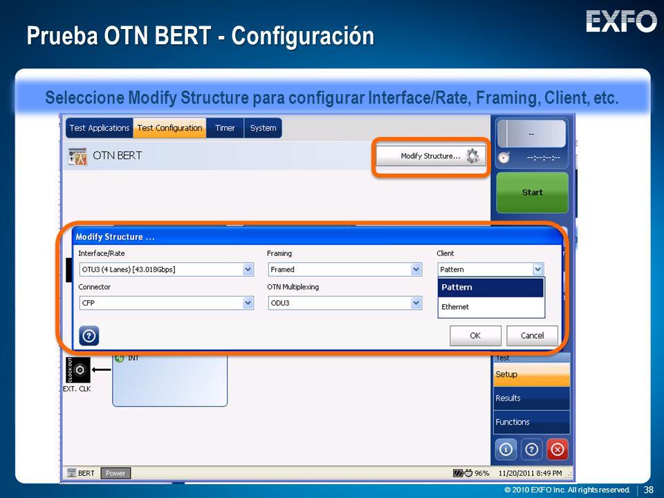 38 © 2010 EXFO Inc. All rights reserved. 38 © 2010 EXFO Inc. All rights reserved. Prueba OTN BERT - Configuración Seleccione Modify Structure para con