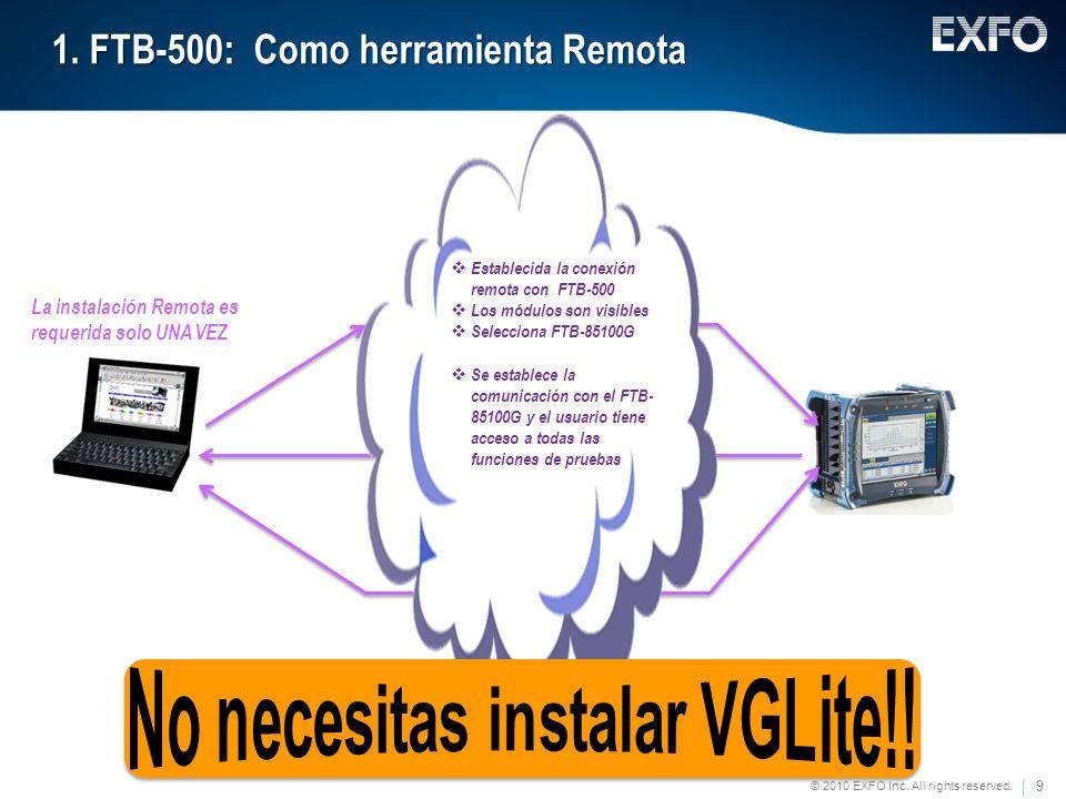 9 © 2010 EXFO Inc. All rights reserved. 1. FTB-500: Como herramienta Remota La instalación Remota es requerida solo UNA VEZ Establecida la conexión re