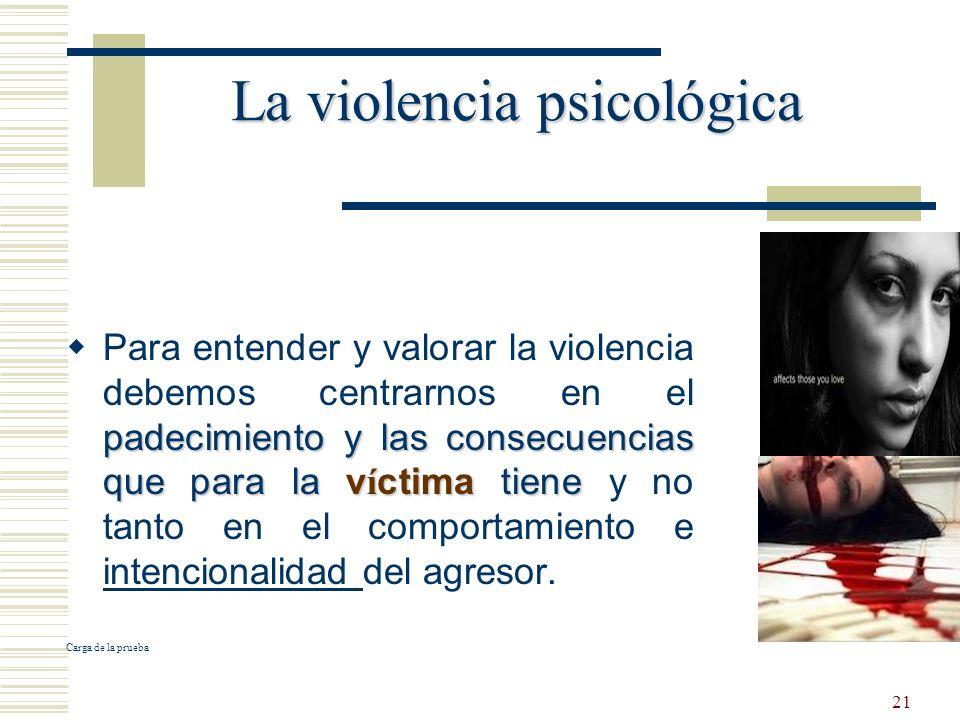 21 La violencia psicológica padecimiento y las consecuencias que para la v í ctima tiene Para entender y valorar la violencia debemos centrarnos en el
