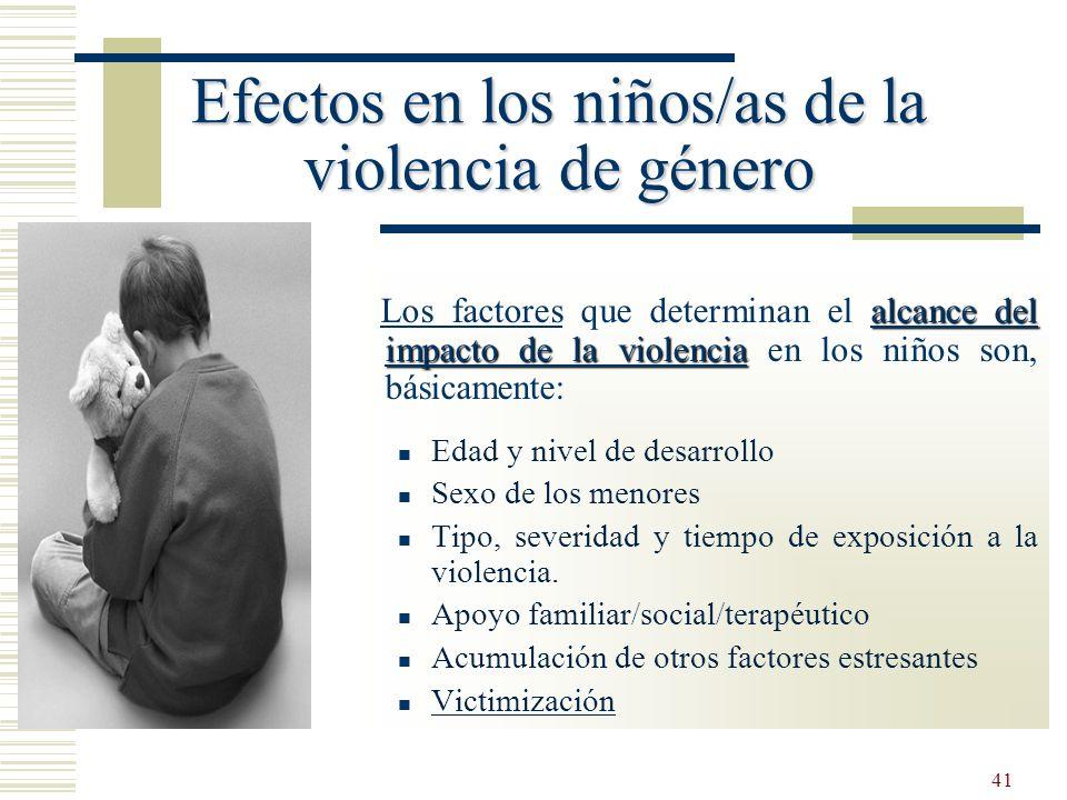 41 Efectos en los niños/as de la violencia de género alcance del impacto de la violencia Los factores que determinan el alcance del impacto de la viol