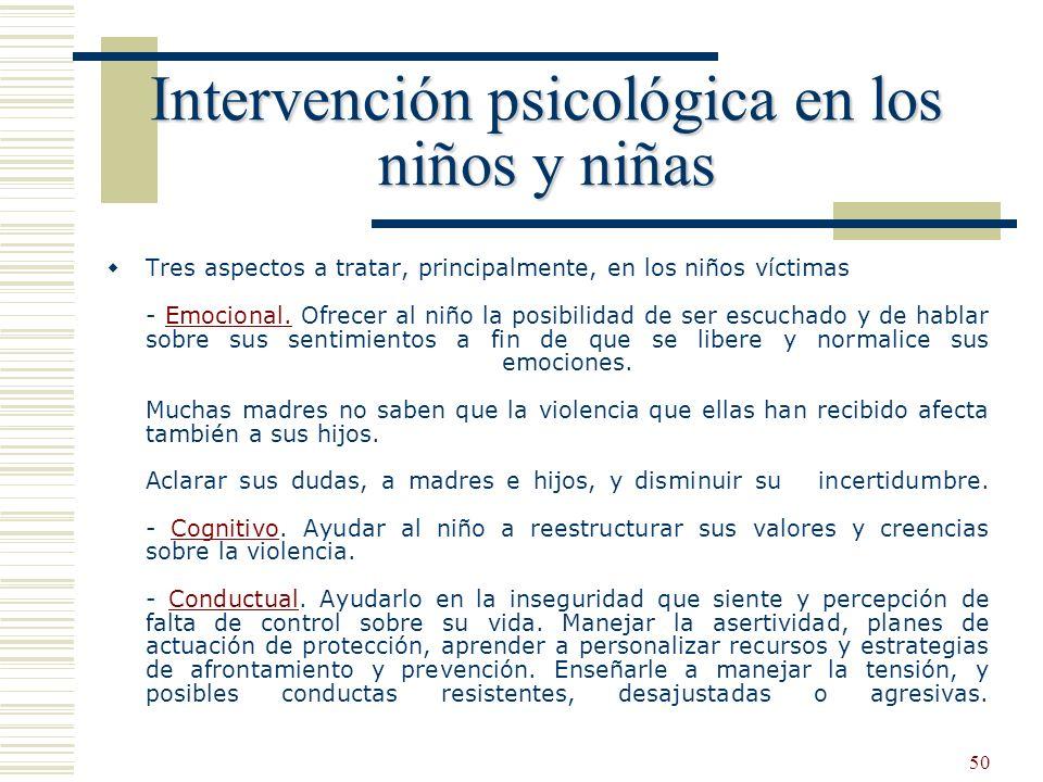 50 Intervención psicológica en los niños y niñas Tres aspectos a tratar, principalmente, en los niños víctimas - Emocional. Ofrecer al niño la posibil