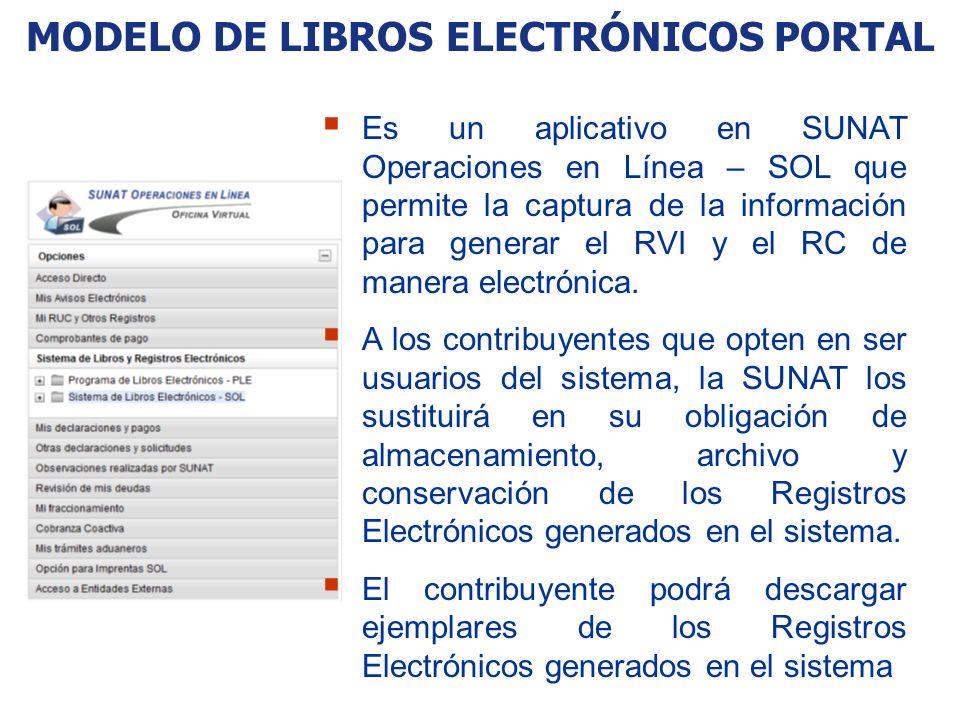 MODELO DE LIBROS ELECTRÓNICOS PORTAL Es un aplicativo en SUNAT Operaciones en Línea – SOL que permite la captura de la información para generar el RVI