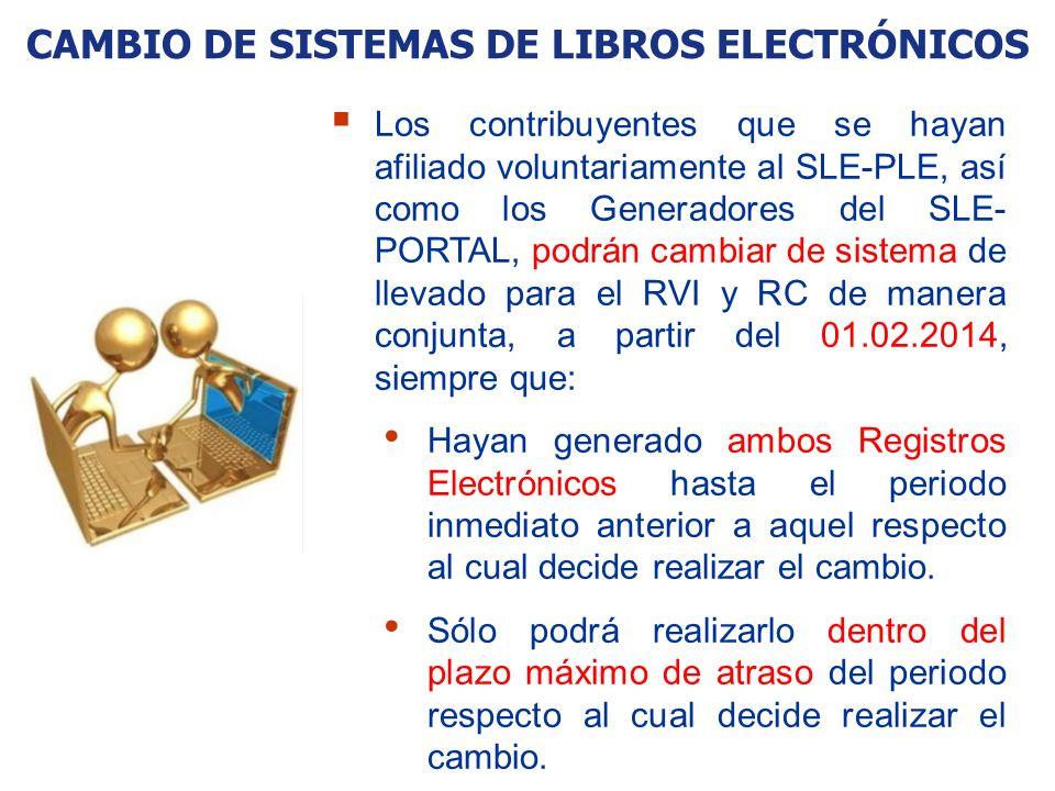 CAMBIO DE SISTEMAS DE LIBROS ELECTRÓNICOS Los contribuyentes que se hayan afiliado voluntariamente al SLE-PLE, así como los Generadores del SLE- PORTA