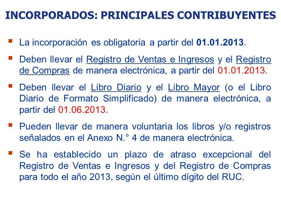 INCORPORADOS: PRINCIPALES CONTRIBUYENTES La incorporación es obligatoria a partir del 01.01.2013. Deben llevar el Registro de Ventas e Ingresos y el R