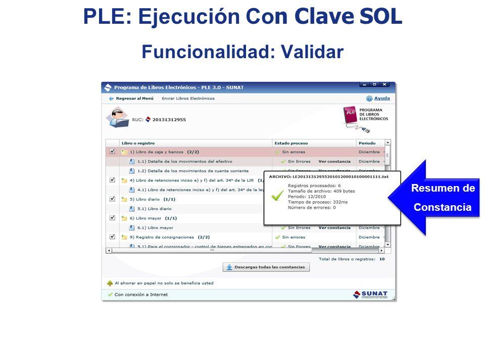 Resumen de Constancia Resumen de Constancia PLE: Ejecución Co n Clave SOL Funcionalidad: Validar