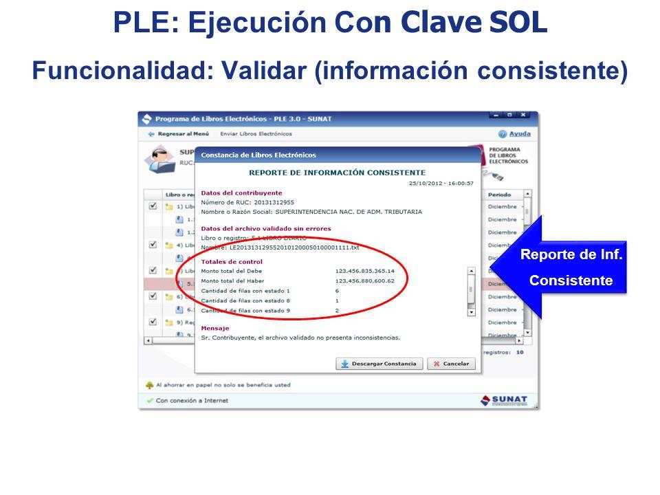 Reporte de Inf. Consistente Reporte de Inf. Consistente PLE: Ejecución Co n Clave SOL Funcionalidad: Validar (información consistente)