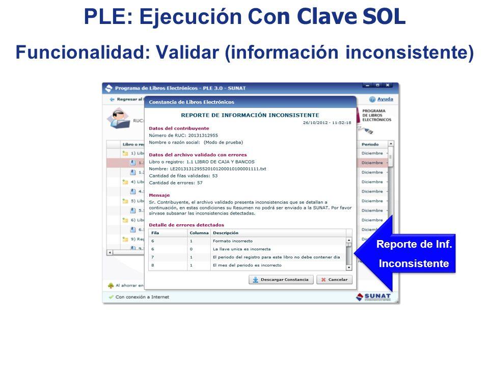 PLE: Ejecución Co n Clave SOL Funcionalidad: Validar (información inconsistente) Reporte de Inf. Inconsistente Reporte de Inf. Inconsistente