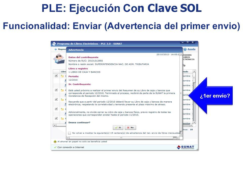 ¿1er envío? PLE: Ejecución Co n Clave SOL Funcionalidad: Enviar (Advertencia del primer envio)