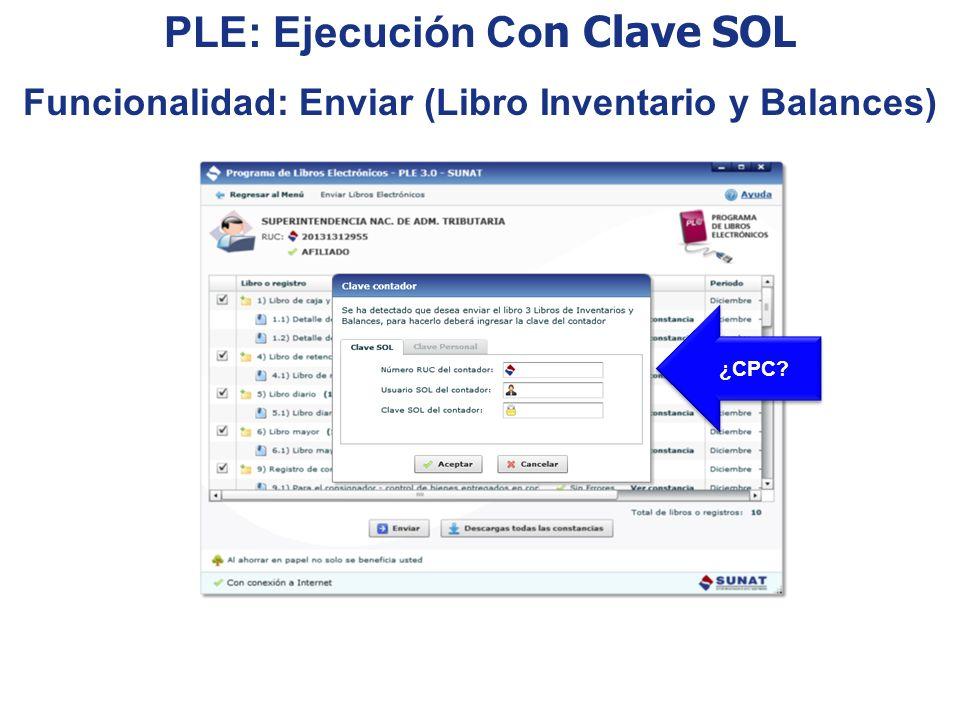 ¿CPC? PLE: Ejecución Co n Clave SOL Funcionalidad: Enviar (Libro Inventario y Balances)