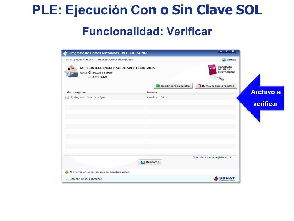 Archivo a verificar Archivo a verificar PLE: Ejecución Co n o Sin Clave SOL Funcionalidad: Verificar