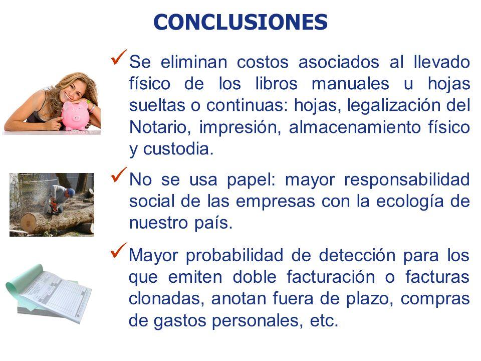 CONCLUSIONES Se eliminan costos asociados al llevado físico de los libros manuales u hojas sueltas o continuas: hojas, legalización del Notario, impre