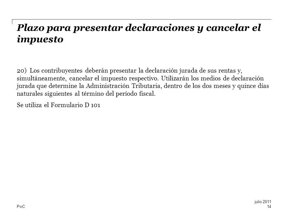 PwC Plazo para presentar declaraciones y cancelar el impuesto 20) Los contribuyentes deberán presentar la declaración jurada de sus rentas y, simultán