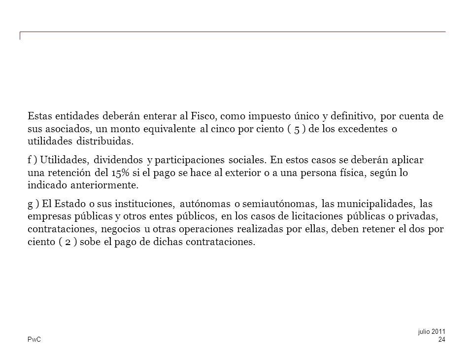 PwC Estas entidades deberán enterar al Fisco, como impuesto único y definitivo, por cuenta de sus asociados, un monto equivalente al cinco por ciento