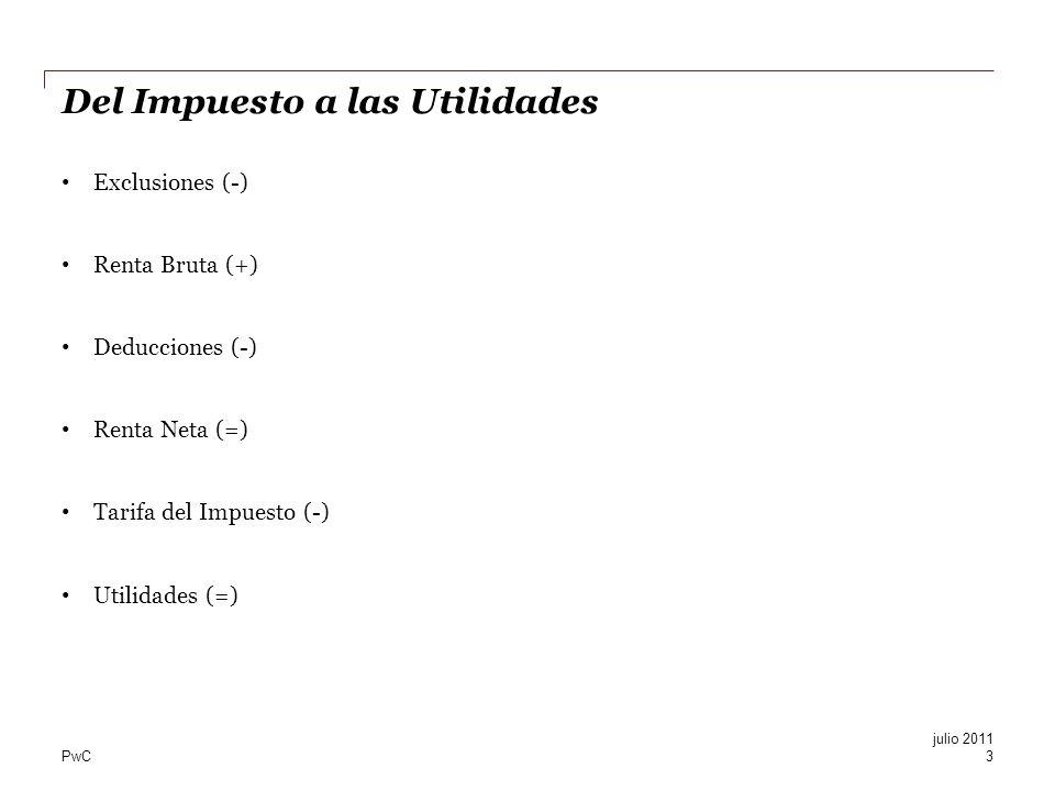 PwC Del Impuesto a las Utilidades Exclusiones (-) Renta Bruta (+) Deducciones (-) Renta Neta (=) Tarifa del Impuesto (-) Utilidades (=) 3 julio 2011