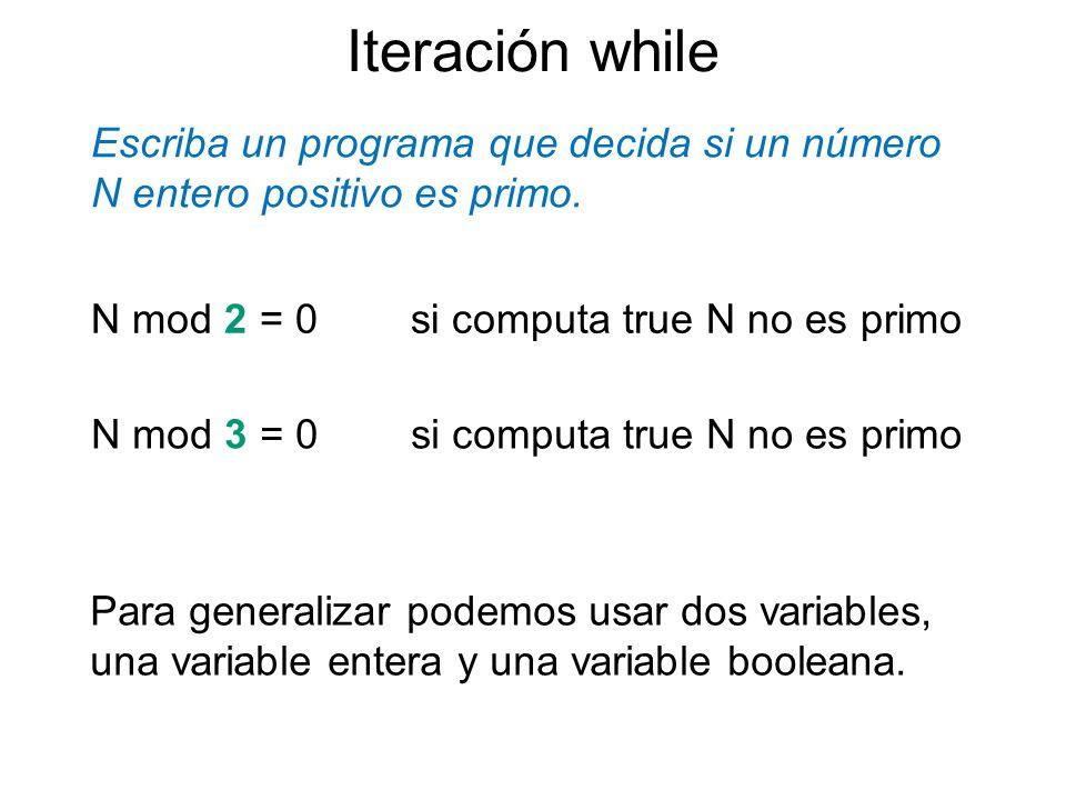 Escriba un programa que decida si un número N entero positivo es primo. Iteración while N mod 2 = 0si computa true N no es primo N mod 3 = 0 si comput