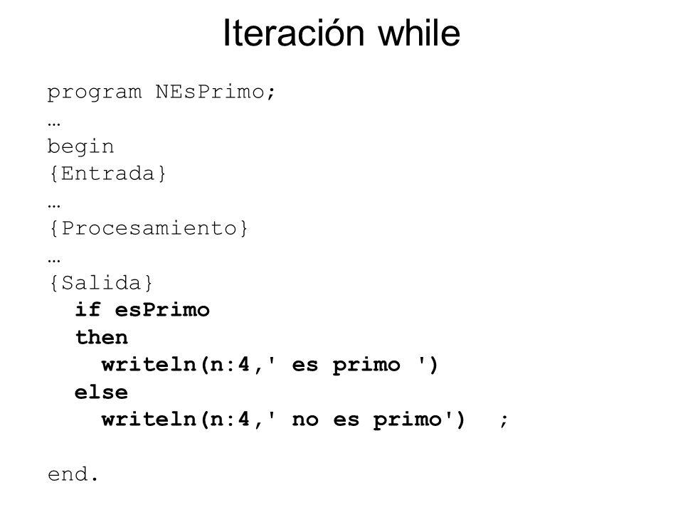 program NEsPrimo; … begin {Entrada} … {Procesamiento} … {Salida} if esPrimo then writeln(n:4,' es primo ') else writeln(n:4,' no es primo') ; end. Ite
