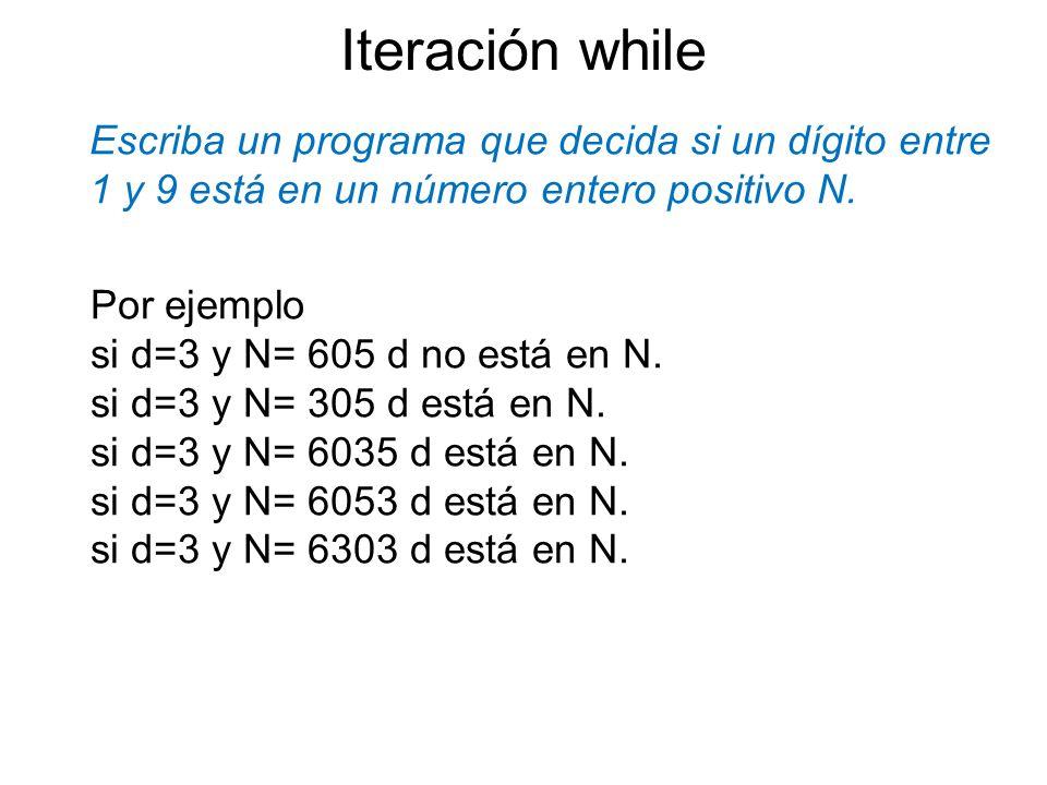Escriba un programa que decida si un dígito entre 1 y 9 está en un número entero positivo N. Iteración while Por ejemplo si d=3 y N= 605 d no está en