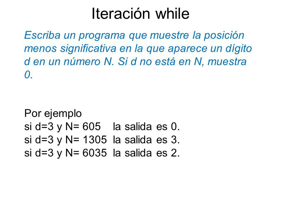 Escriba un programa que muestre la posición menos significativa en la que aparece un dígito d en un número N. Si d no está en N, muestra 0. Iteración