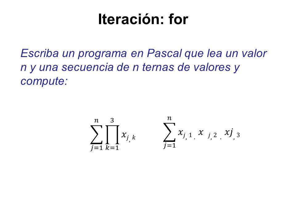 Iteración: for Escriba un programa en Pascal que lea un valor n y una secuencia de n ternas de valores y compute:
