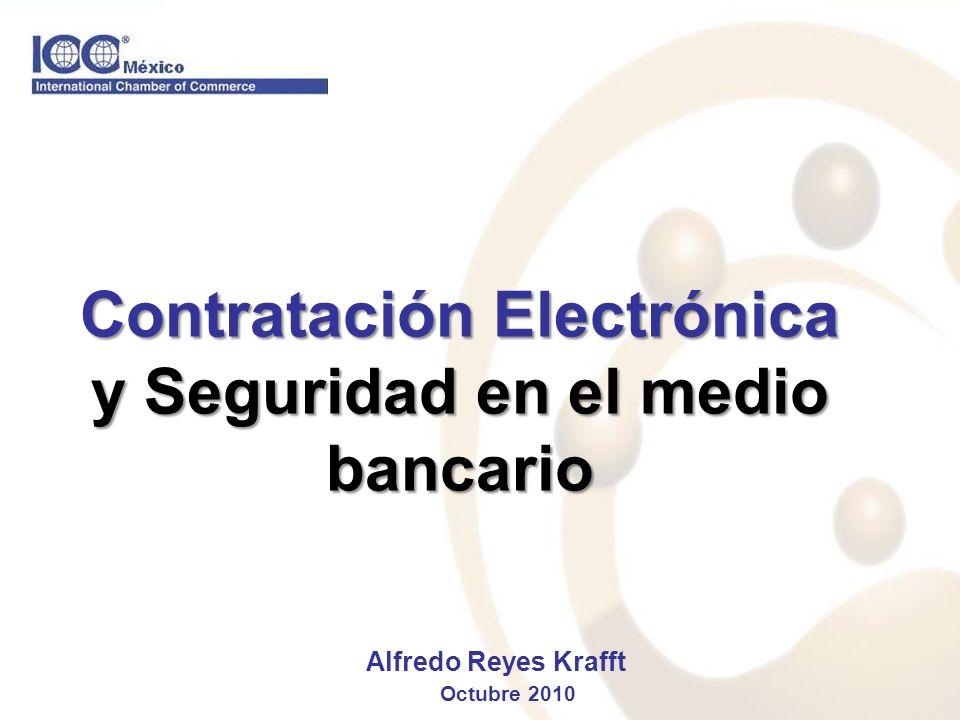 Contratación Electrónica y Seguridad en el medio bancario Alfredo Reyes Krafft Octubre 2010