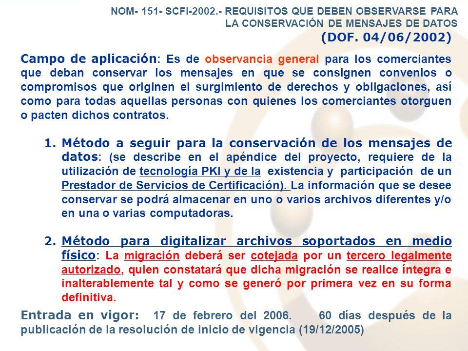 (DOF. 04/06/2002) Campo de aplicación : Es de observancia general para los comerciantes que deban conservar los mensajes en que se consignen convenios