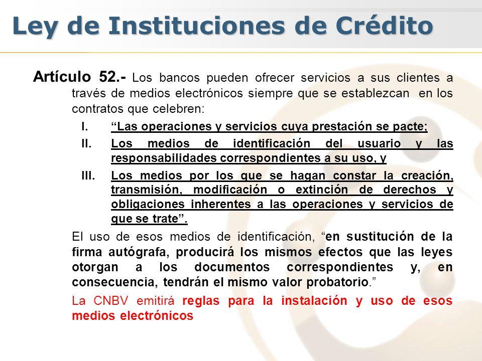 Artículo 52.- Los bancos pueden ofrecer servicios a sus clientes a través de medios electrónicos siempre que se establezcan en los contratos que celeb
