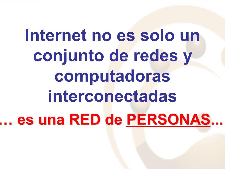 Internet no es solo un conjunto de redes y computadoras interconectadas … es una RED de PERSONAS...