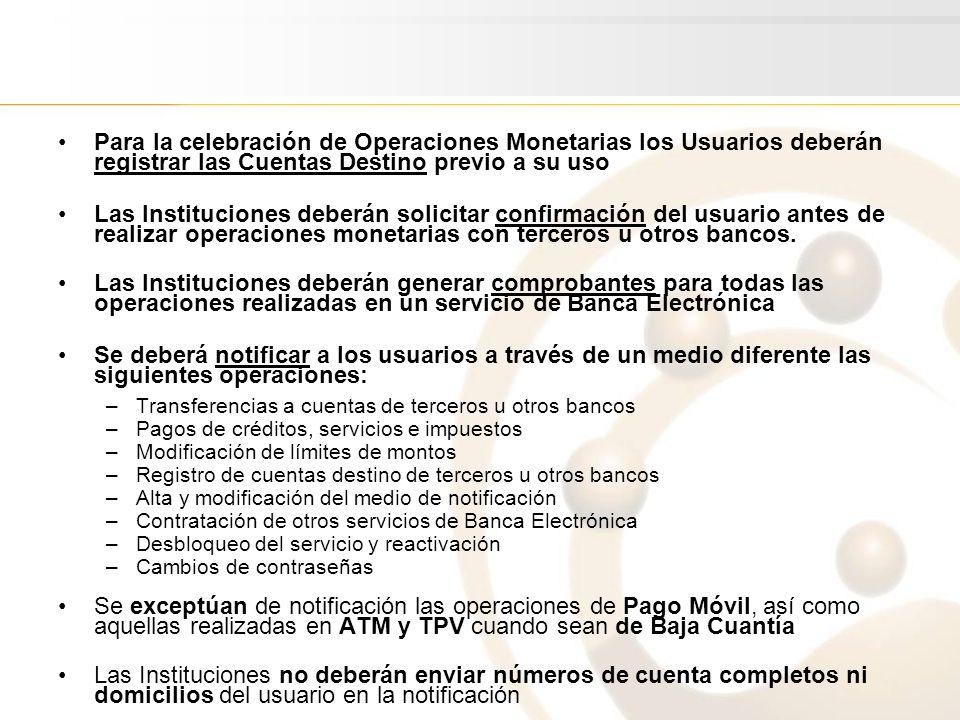 Para la celebración de Operaciones Monetarias los Usuarios deberán registrar las Cuentas Destino previo a su uso Las Instituciones deberán solicitar c