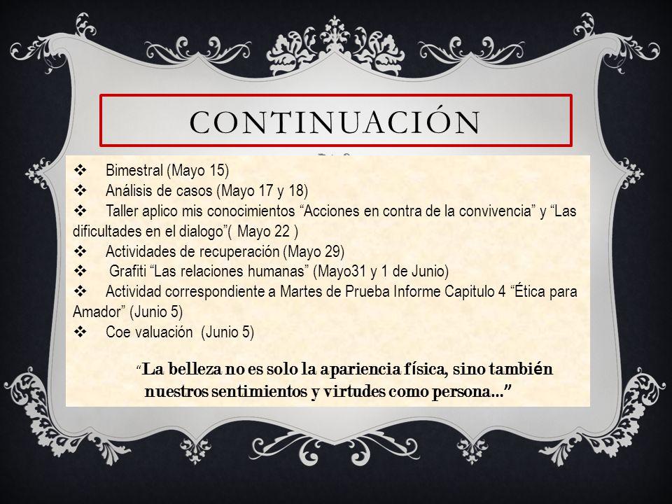 CONTINUACIÓN Bimestral (Mayo 15) Análisis de casos (Mayo 17 y 18) Taller aplico mis conocimientos Acciones en contra de la convivencia y Las dificulta