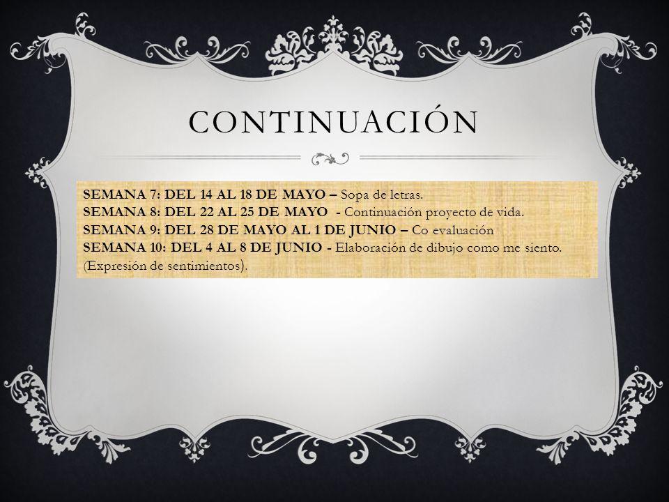 CONTINUACIÓN SEMANA 7: DEL 14 AL 18 DE MAYO – Sopa de letras. SEMANA 8: DEL 22 AL 25 DE MAYO - Continuación proyecto de vida. SEMANA 9: DEL 28 DE MAYO
