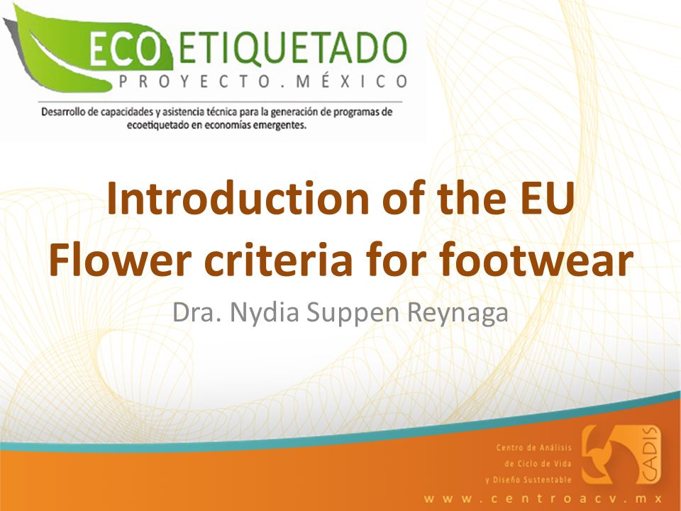 Introduction of the EU Flower criteria for footwear Dra. Nydia Suppen Reynaga