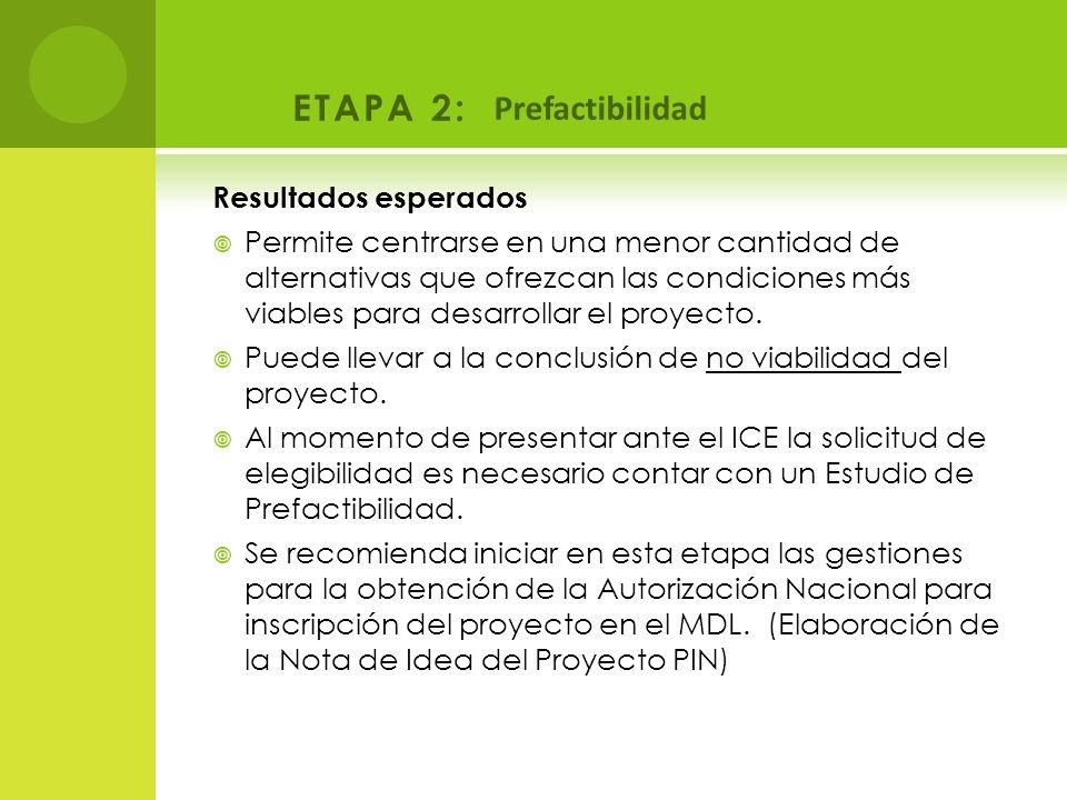 ETAPA 2: Prefactibilidad Resultados esperados Permite centrarse en una menor cantidad de alternativas que ofrezcan las condiciones más viables para de