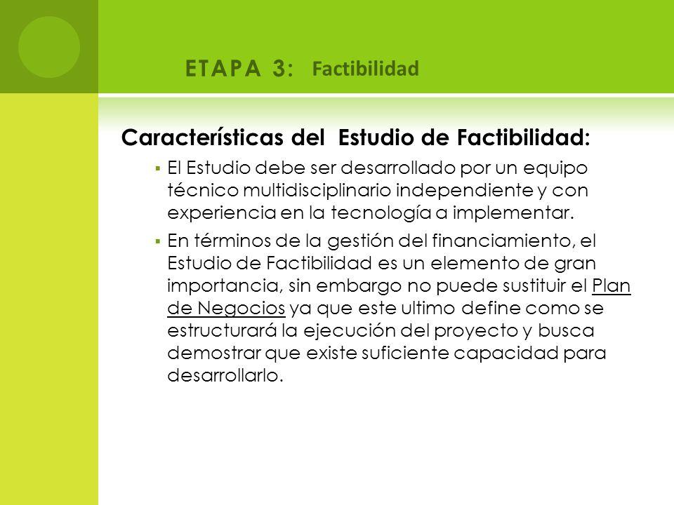 ETAPA 3: Factibilidad Características del Estudio de Factibilidad: El Estudio debe ser desarrollado por un equipo técnico multidisciplinario independi
