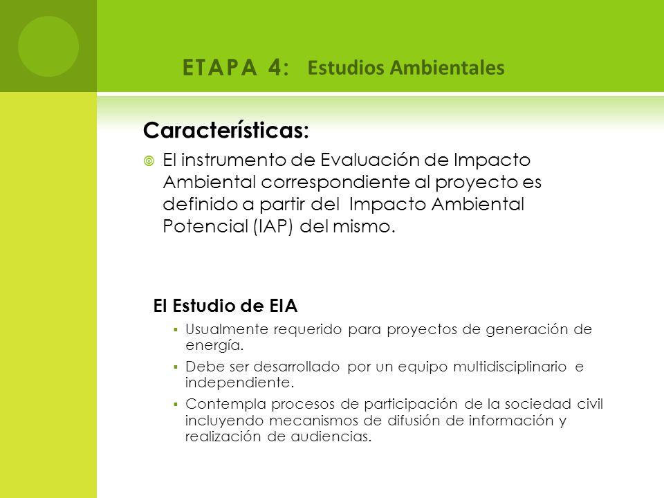 ETAPA 4: Estudios Ambientales Características: El instrumento de Evaluación de Impacto Ambiental correspondiente al proyecto es definido a partir del