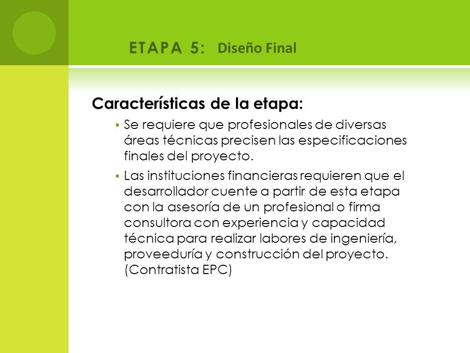ETAPA 5: Diseño Final Características de la etapa: Se requiere que profesionales de diversas áreas técnicas precisen las especificaciones finales del