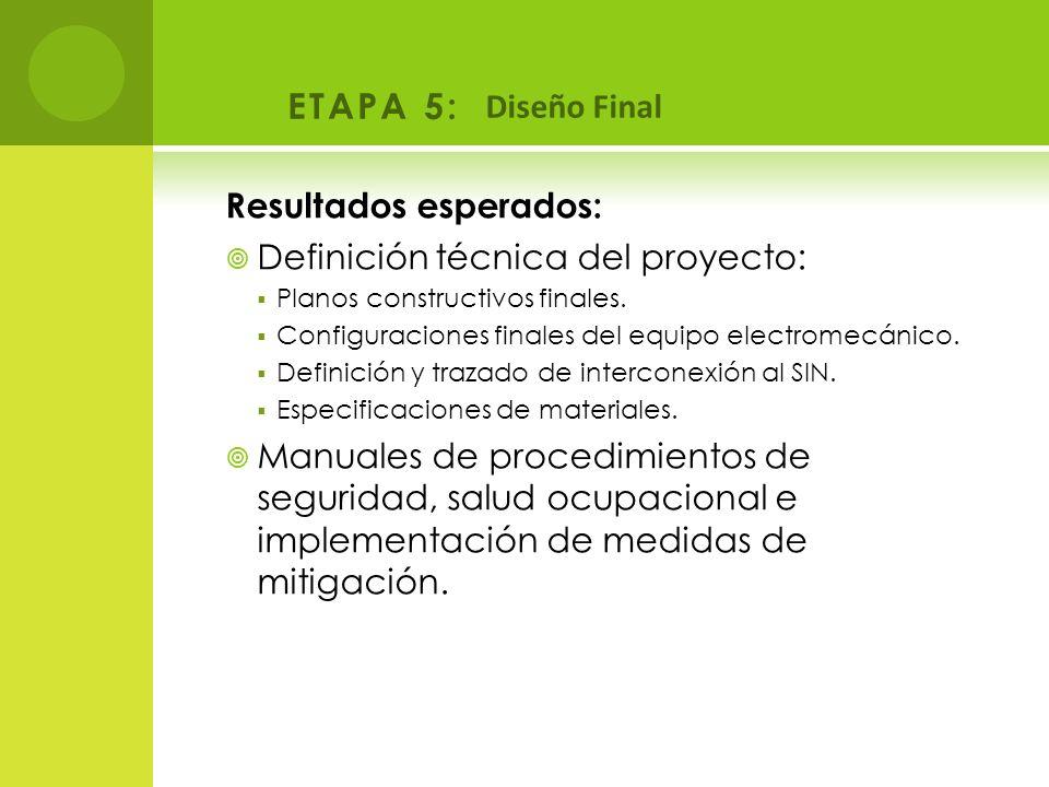 Resultados esperados: Definición técnica del proyecto: Planos constructivos finales. Configuraciones finales del equipo electromecánico. Definición y