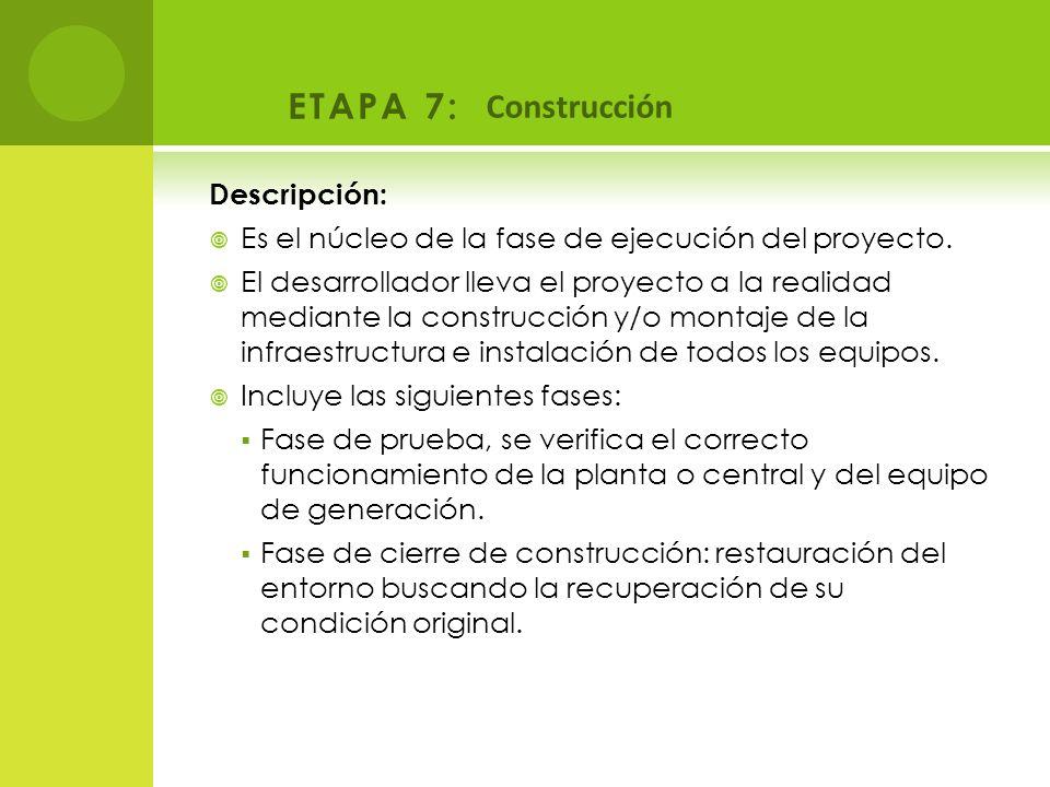 ETAPA 7: Construcción Descripción: Es el núcleo de la fase de ejecución del proyecto. El desarrollador lleva el proyecto a la realidad mediante la con