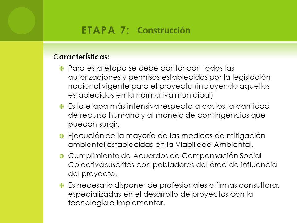 ETAPA 7: Construcción Características: Para esta etapa se debe contar con todos las autorizaciones y permisos establecidos por la legislación nacional