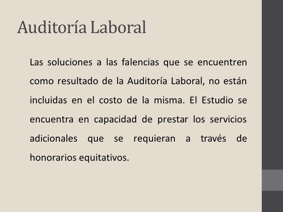 Auditoría Laboral Las soluciones a las falencias que se encuentren como resultado de la Auditoría Laboral, no están incluidas en el costo de la misma.