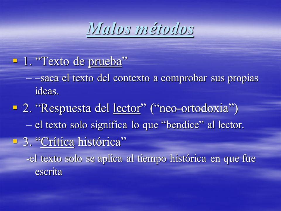 Malos métodos 1. Texto de prueba 1. Texto de prueba ––saca el texto del contexto a comprobar sus propias ideas. 2. Respuesta del lector (neo-ortodoxia