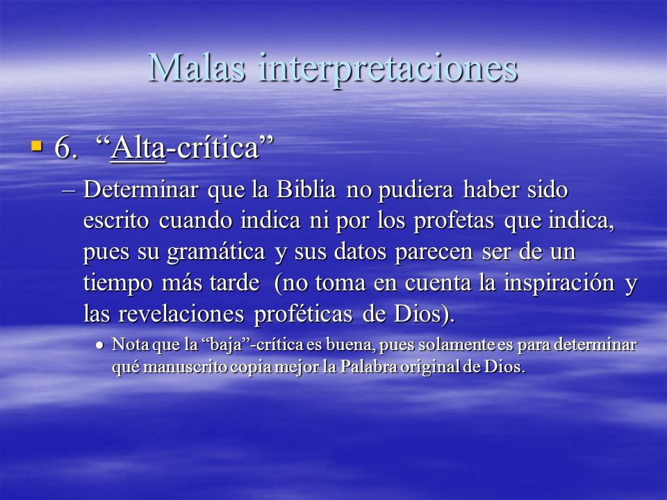 Malas interpretaciones 6. Alta-crítica 6. Alta-crítica –Determinar que la Biblia no pudiera haber sido escrito cuando indica ni por los profetas que i